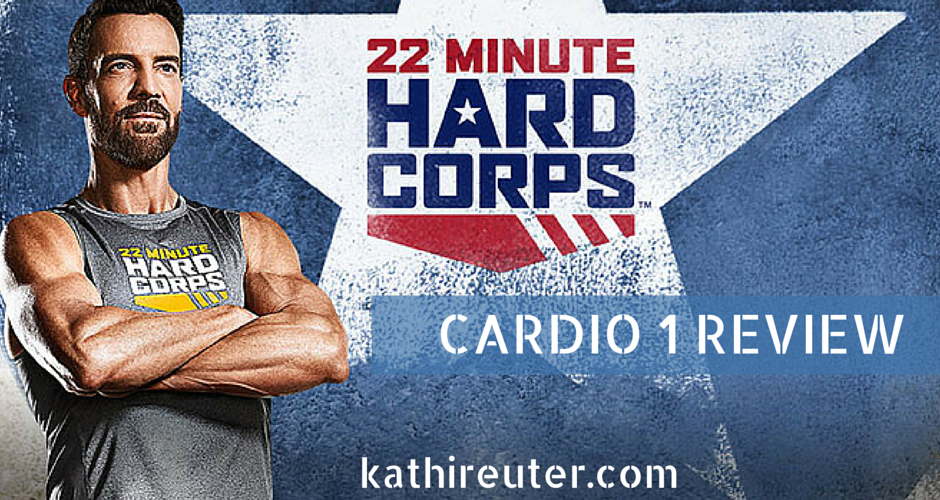 22 Minute Hard Corps – Day #1 – Cardio 1 and Core 1 – Kathi
