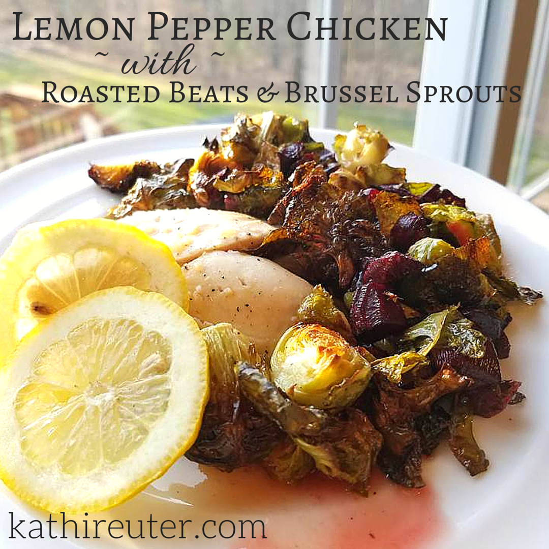 Lemon Pepper Chicken with Roasted Beets & Brussel Sprouts | Clean Eating Recipes